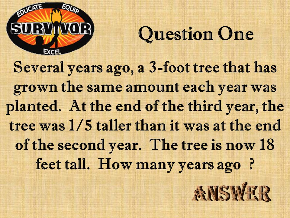 Question One Several years ago, a 3-foot tree that has grown the same amount each year was planted.