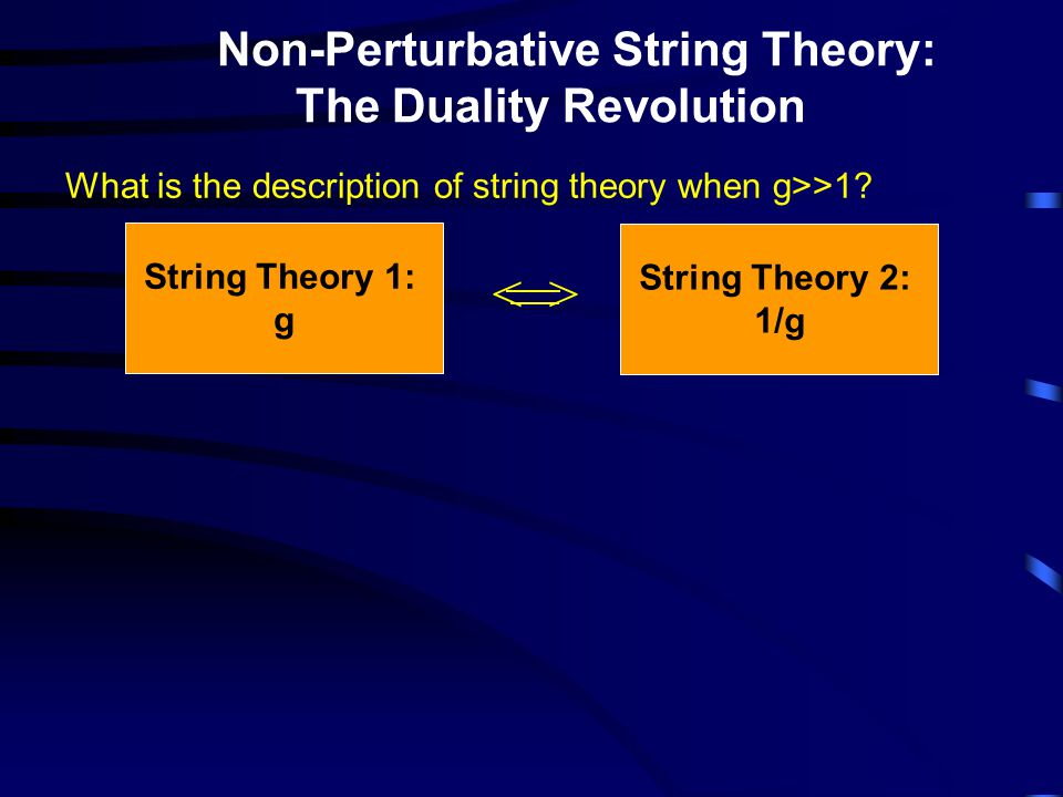 Non-Perturbative String Theory: The Duality Revolution What is the description of string theory when g>>1.
