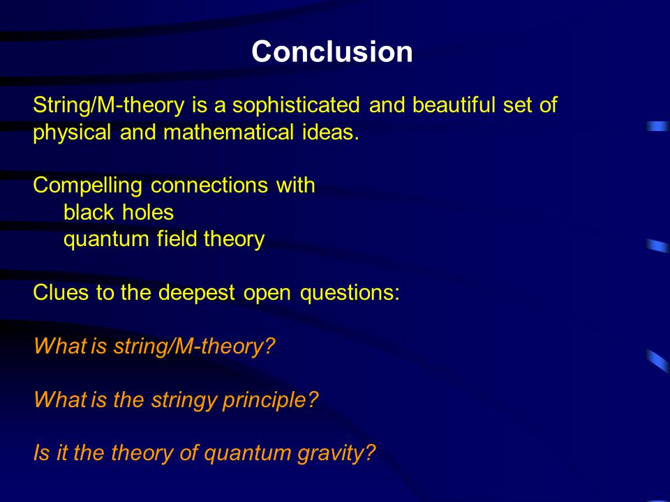 Conclusion String/M-theory is a sophisticated and beautiful set of physical and mathematical ideas.