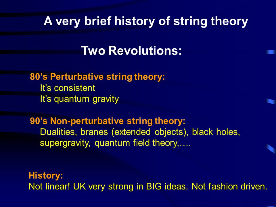 Perturbative String Theory Spectrum of string states: Spectrum includes a massless graviton state and hence string theory is quantum gravity Infinite number of harmonics infinite tower of particle states with different mass String coupling g << 1