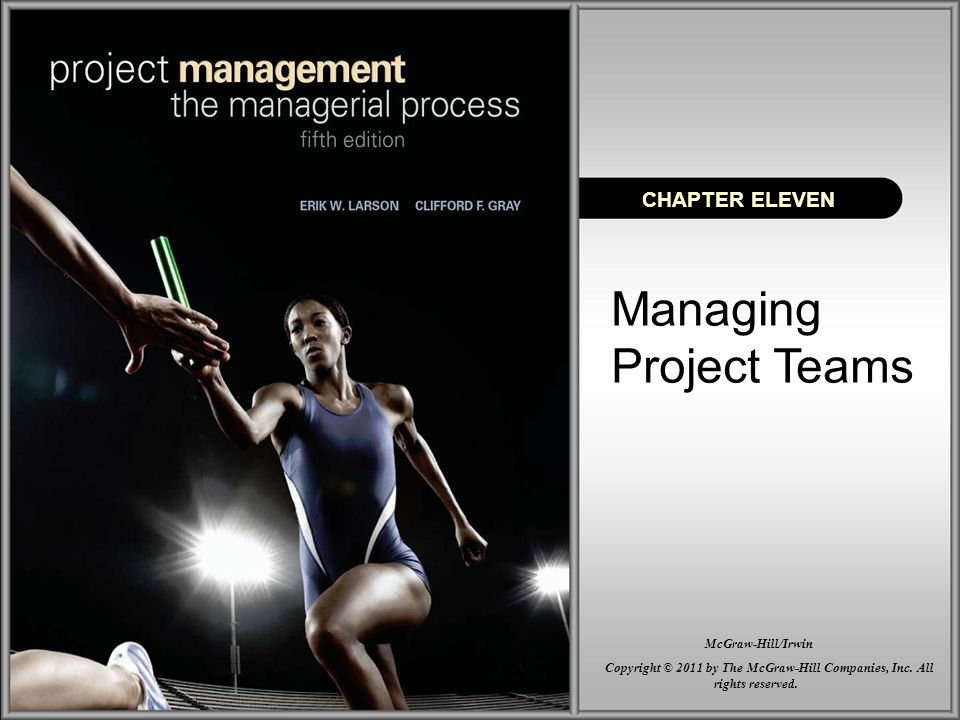 Managing Project Teams CHAPTER ELEVEN Copyright © 2011 by The McGraw-Hill Companies, Inc.