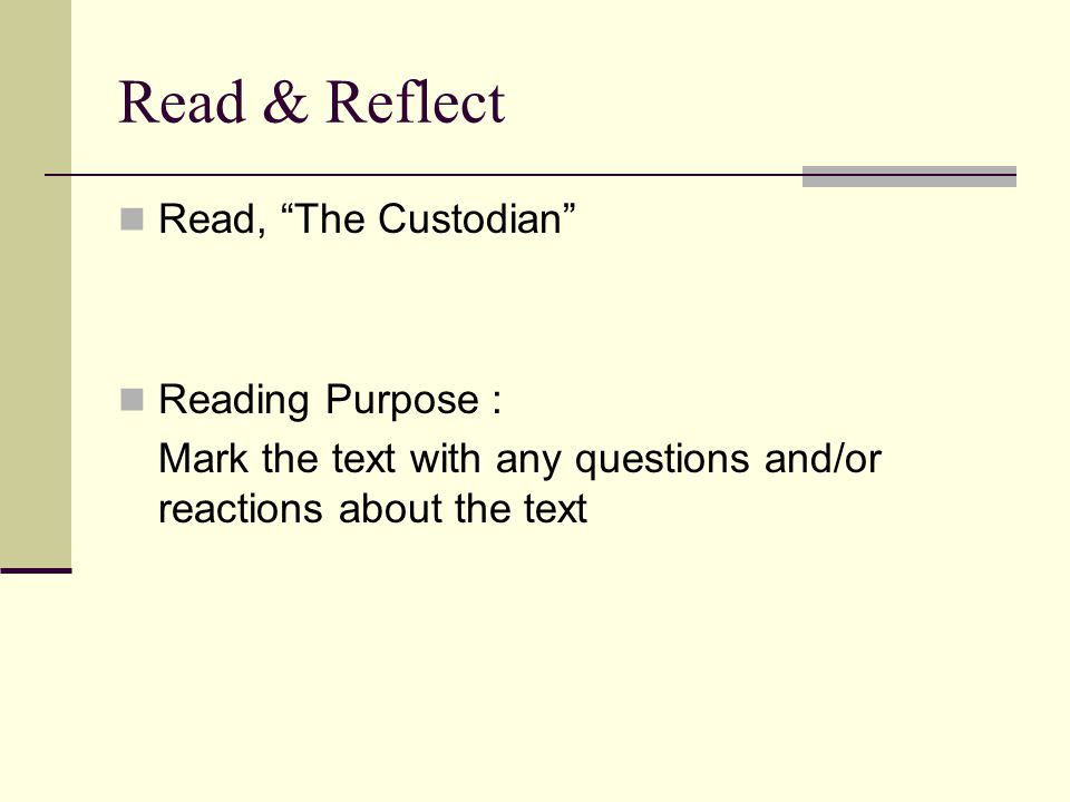 "Read & Reflect Read, ""The Custodian"" Reading Purpose : Mark the text with any questions and/or reactions about the text"