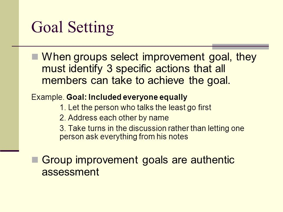 Goal Setting When groups select improvement goal, they must identify 3 specific actions that all members can take to achieve the goal. Example. Goal: