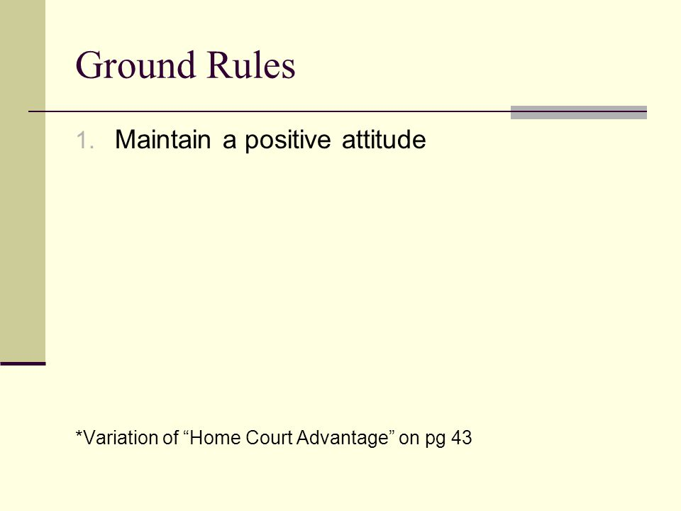 "Ground Rules 1. Maintain a positive attitude *Variation of ""Home Court Advantage"" on pg 43"