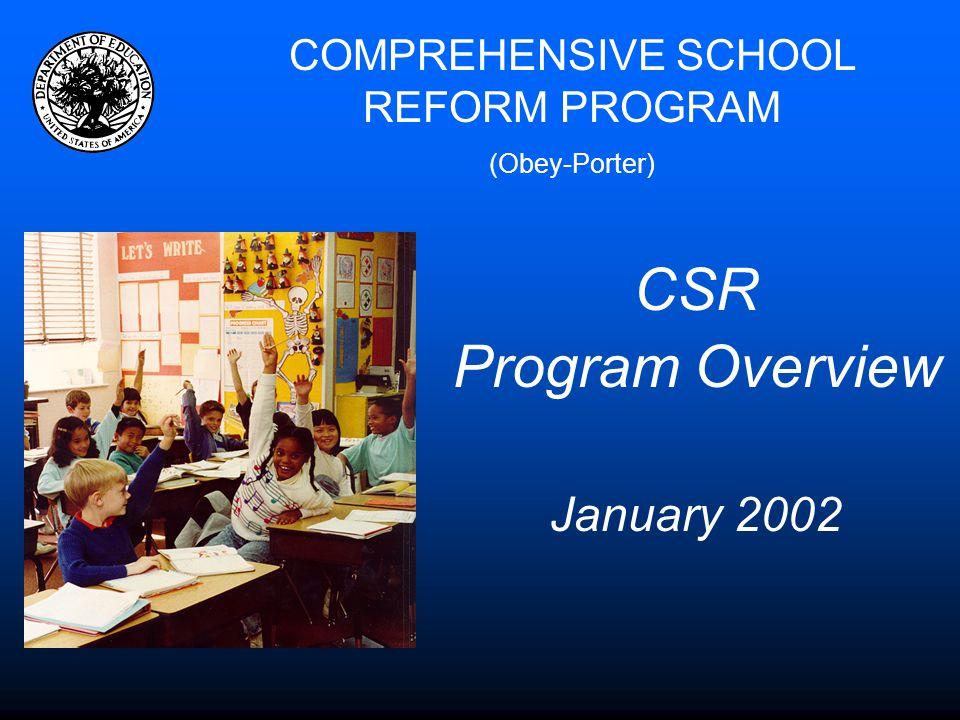 COMPREHENSIVE SCHOOL REFORM PROGRAM (Obey-Porter) CSR Program Overview January 2002