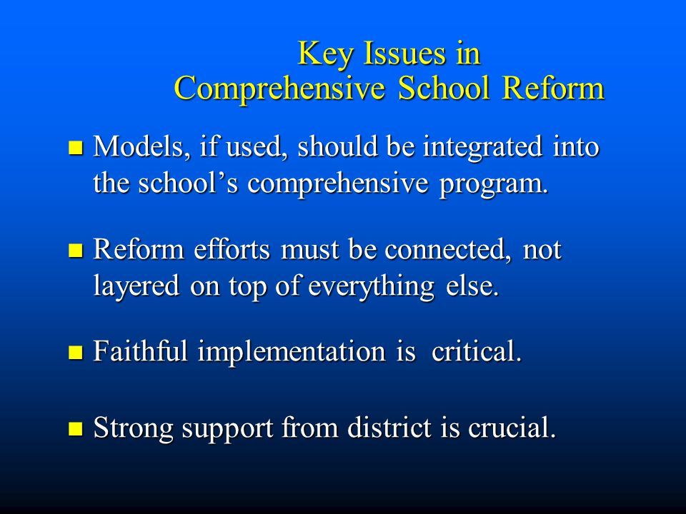 Key Issues in Comprehensive School Reform Models, if used, should be integrated into the school's comprehensive program.