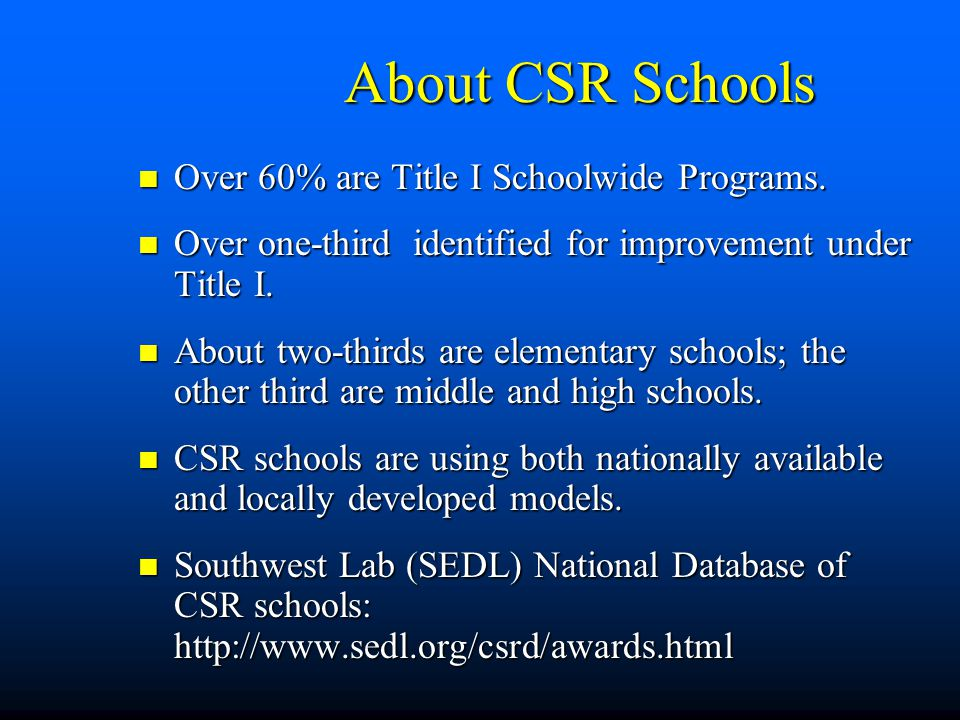 About CSR Schools Over 60% are Title I Schoolwide Programs.