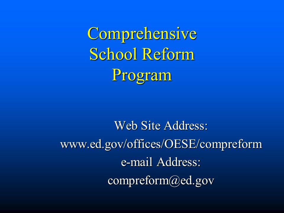Comprehensive School Reform Program Web Site Address: www.ed.gov/offices/OESE/compreform e-mail Address: compreform@ed.gov