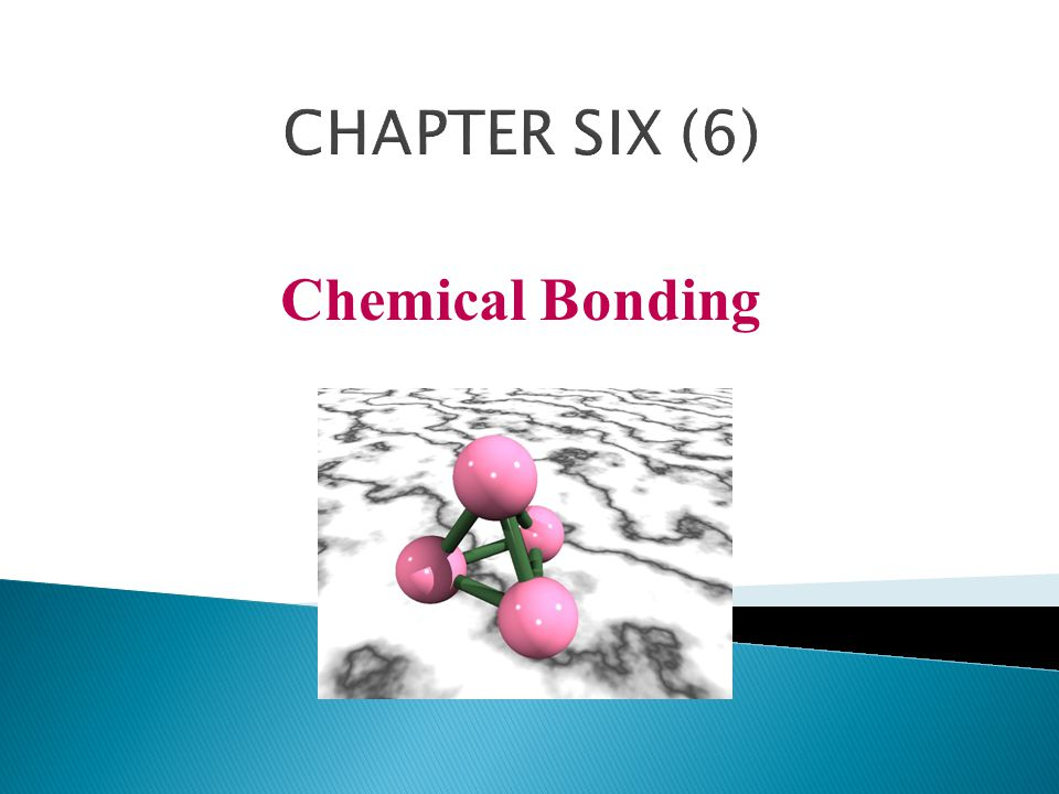 Chemical Bonding CHAPTER SIX (6)
