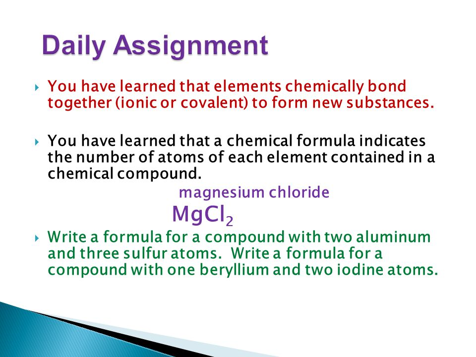  You have learned that elements chemically bond together (ionic or covalent) to form new substances.