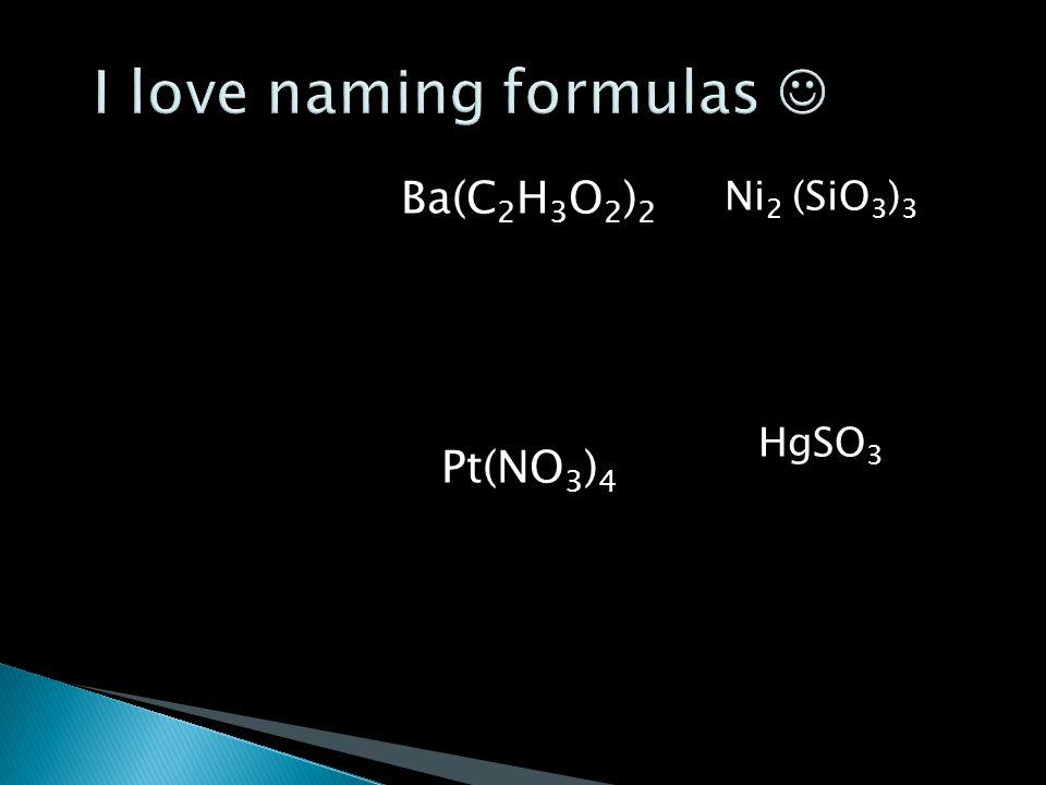 Ba(C 2 H 3 O 2 ) 2 Pt(NO 3 ) 4 Ni 2 (SiO 3 ) 3 HgSO 3