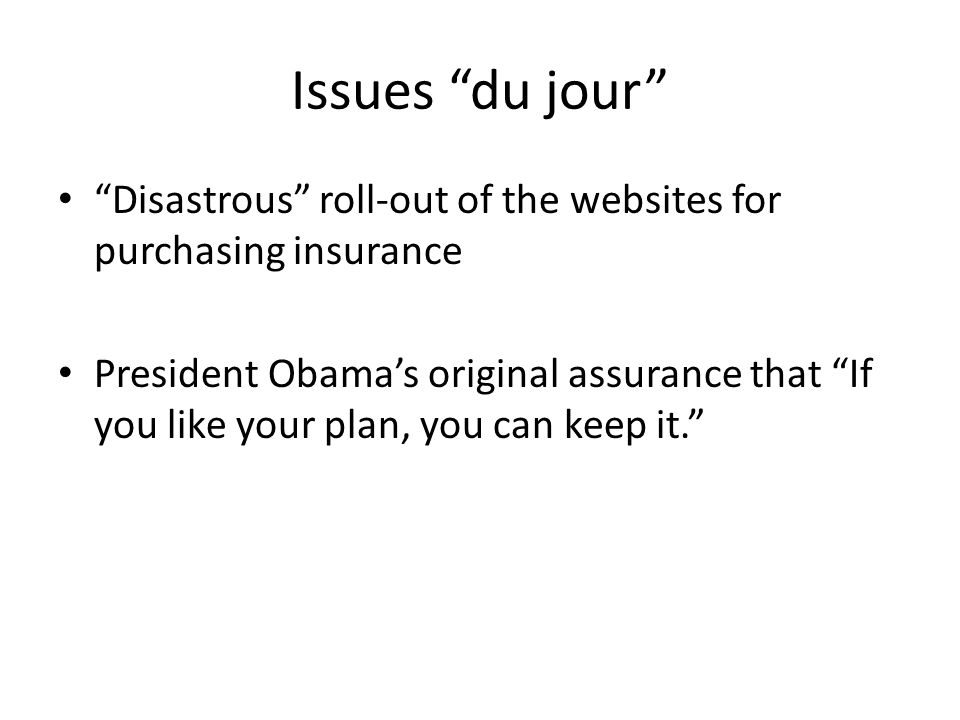 """Issues """"du jour"""" """"Disastrous"""" roll-out of the websites for purchasing insurance President Obama's original assurance that """"If you like your plan, you"""