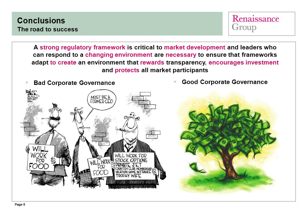 Page 8 Conclusions The road to success  Good Corporate Governance  Bad Corporate Governance A strong regulatory framework is critical to market deve