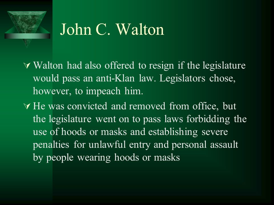 John C. Walton  Walton had also offered to resign if the legislature would pass an anti-Klan law.