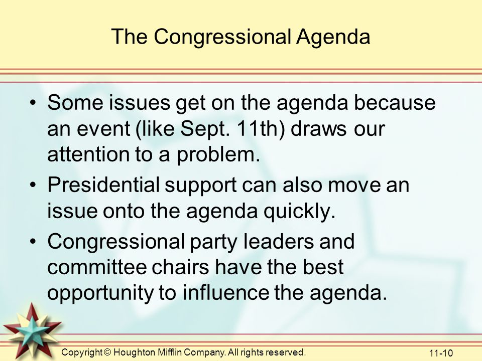 Copyright © Houghton Mifflin Company. All rights reserved. 11-10 The Congressional Agenda Some issues get on the agenda because an event (like Sept. 1