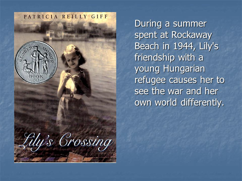 During a summer spent at Rockaway Beach in 1944, Lily s friendship with a young Hungarian refugee causes her to see the war and her own world differently.