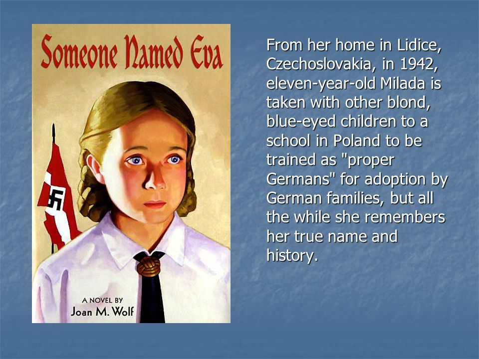 From her home in Lidice, Czechoslovakia, in 1942, eleven-year-old Milada is taken with other blond, blue-eyed children to a school in Poland to be trained as proper Germans for adoption by German families, but all the while she remembers her true name and history.