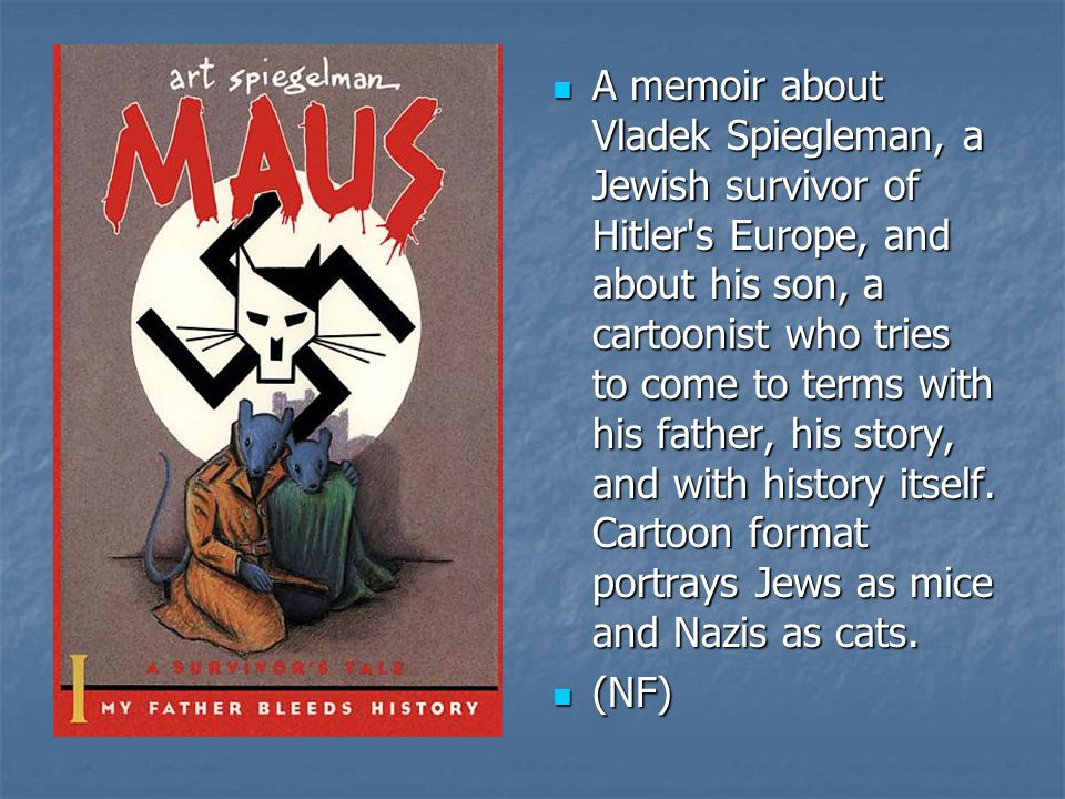 A memoir about Vladek Spiegleman, a Jewish survivor of Hitler's Europe, and about his son, a cartoonist who tries to come to terms with his father, hi