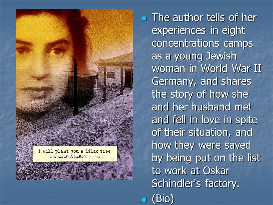 The author tells of her experiences in eight concentrations camps as a young Jewish woman in World War II Germany, and shares the story of how she and her husband met and fell in love in spite of their situation, and how they were saved by being put on the list to work at Oskar Schindler s factory.