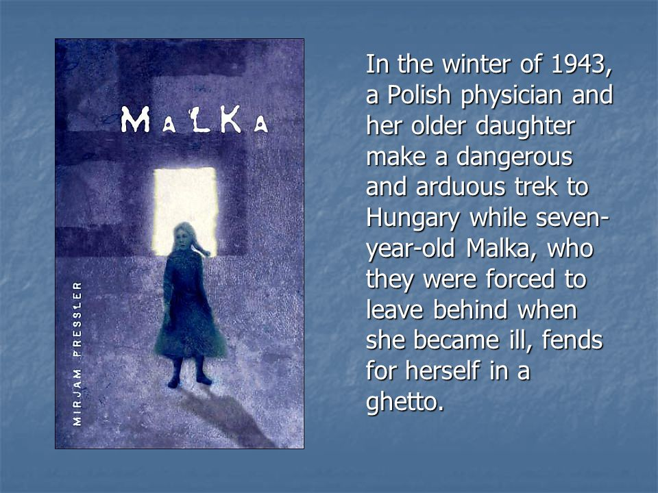 In the winter of 1943, a Polish physician and her older daughter make a dangerous and arduous trek to Hungary while seven- year-old Malka, who they we