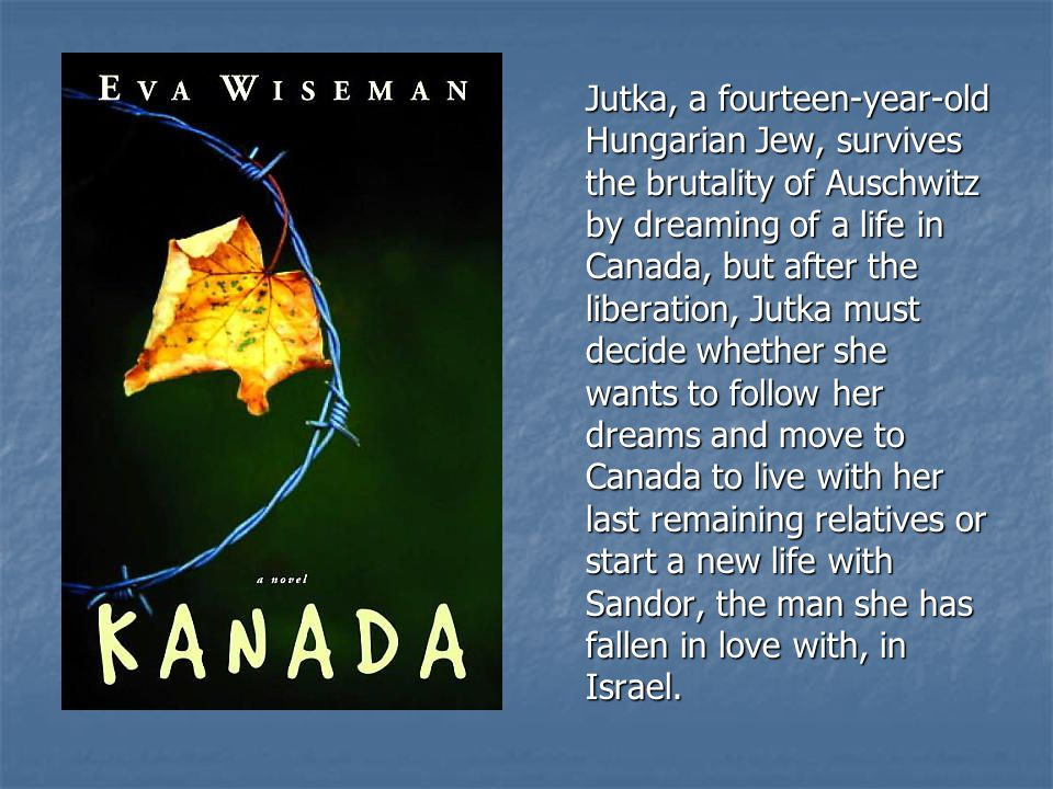 Jutka, a fourteen-year-old Hungarian Jew, survives the brutality of Auschwitz by dreaming of a life in Canada, but after the liberation, Jutka must decide whether she wants to follow her dreams and move to Canada to live with her last remaining relatives or start a new life with Sandor, the man she has fallen in love with, in Israel.