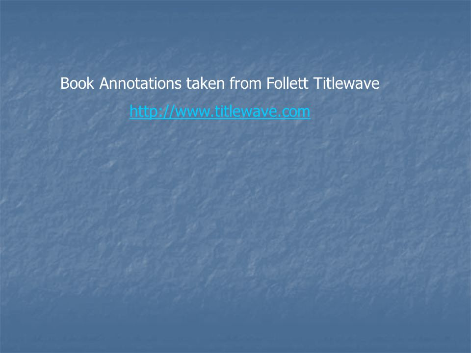 Book Annotations taken from Follett Titlewave http://www.titlewave.com