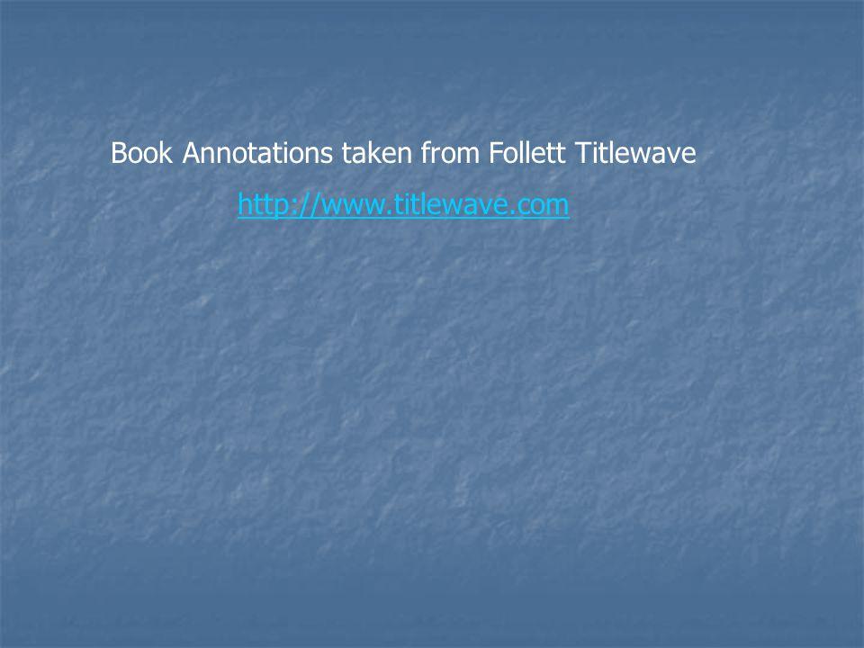 Book Annotations taken from Follett Titlewave http://www.titlewave.com