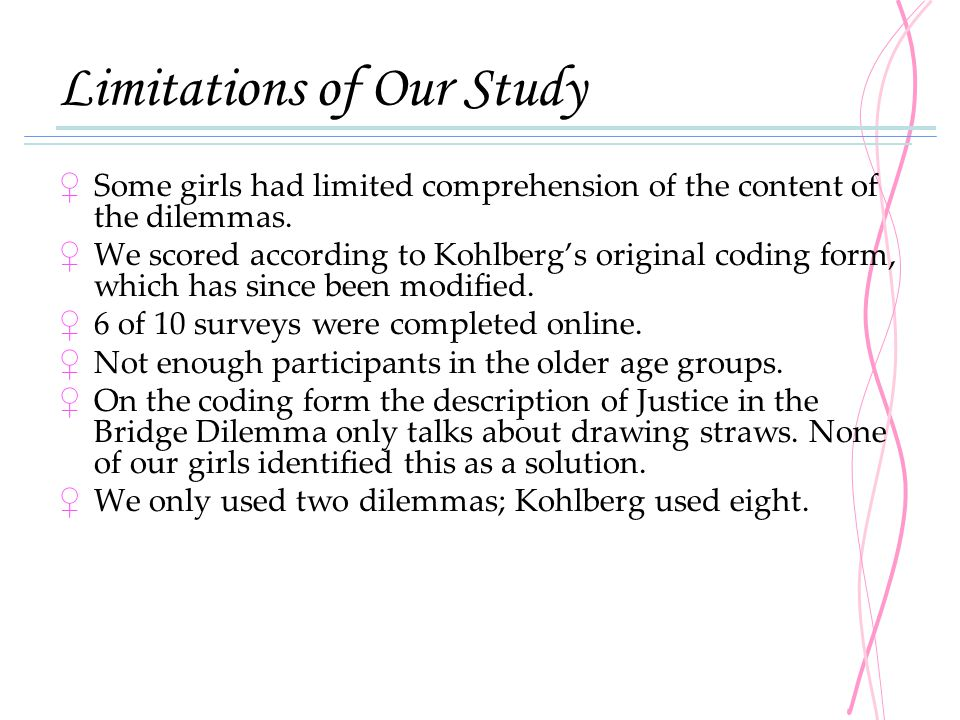 Limitations of Our Study ♀ Some girls had limited comprehension of the content of the dilemmas. ♀ We scored according to Kohlberg's original coding fo