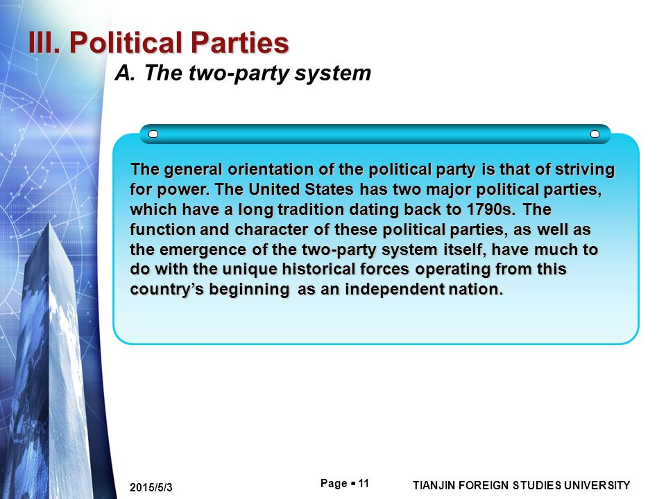Page  11 TIANJIN FOREIGN STUDIES UNIVERSITY 2015/5/3 III. Political Parties The general orientation of the political party is that of striving for po