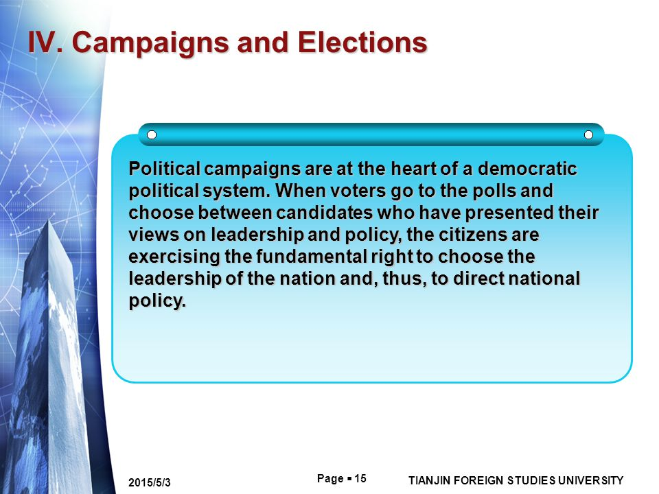 Page  15 TIANJIN FOREIGN STUDIES UNIVERSITY 2015/5/3 IV. Campaigns and Elections Political campaigns are at the heart of a democratic political syste