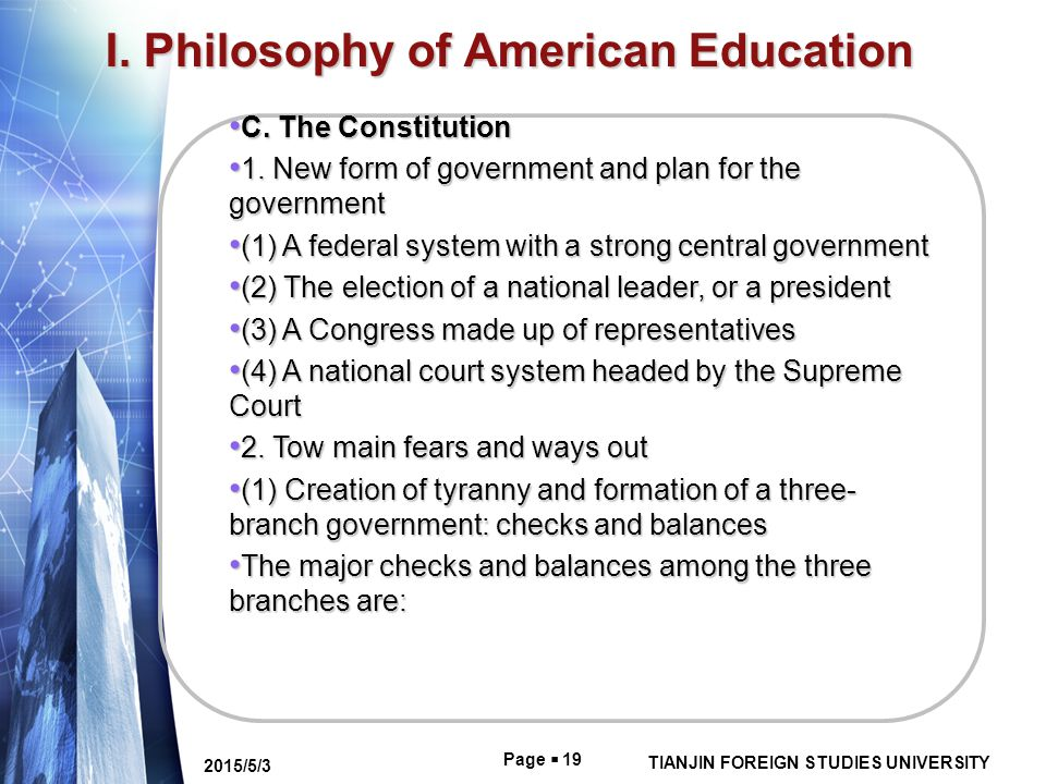 Page  19 TIANJIN FOREIGN STUDIES UNIVERSITY 2015/5/3 I. Philosophy of American Education C. The Constitution C. The Constitution 1. New form of gover