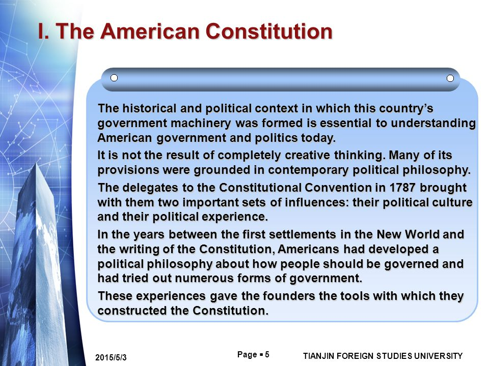Page  5 TIANJIN FOREIGN STUDIES UNIVERSITY 2015/5/3 I. The American Constitution The historical and political context in which this country's governm