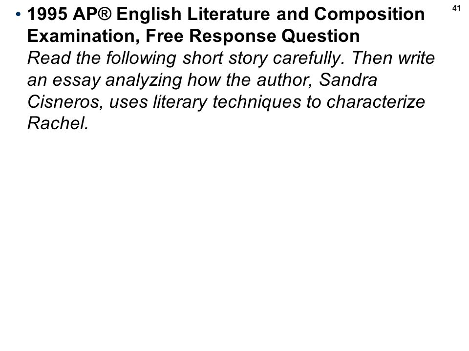41 1995 AP® English Literature and Composition Examination, Free Response Question Read the following short story carefully.