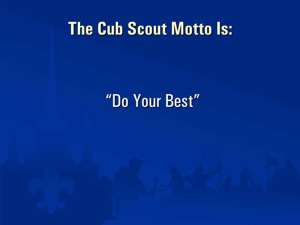 The Cub Scout Motto Is: Do Your Best