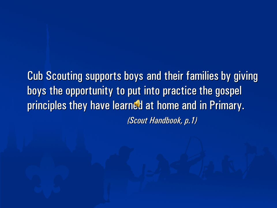 Cub Scouting supports boys and their families by giving boys the opportunity to put into practice the gospel principles they have learned at home and in Primary.