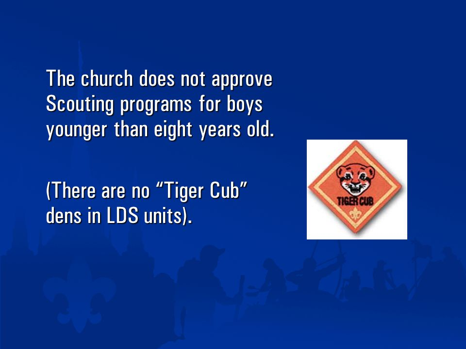 The church does not approve Scouting programs for boys younger than eight years old.