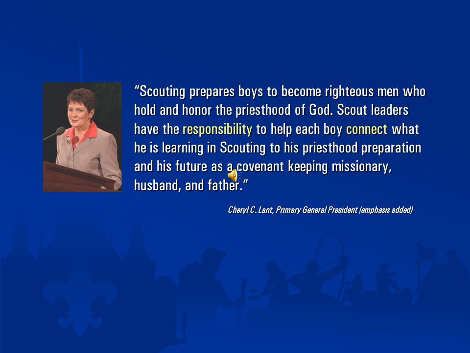 Scouting prepares boys to become righteous men who hold and honor the priesthood of God.