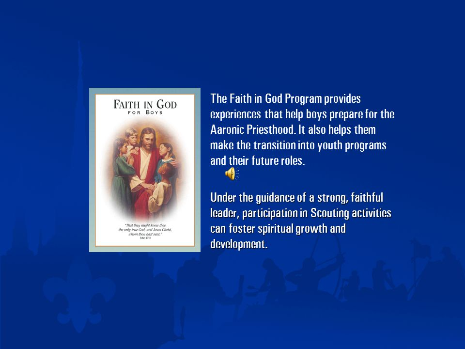 The Faith in God Program provides experiences that help boys prepare for the Aaronic Priesthood.