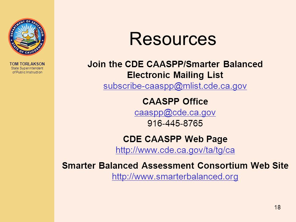 TOM TORLAKSON State Superintendent of Public Instruction Resources Join the CDE CAASPP/Smarter Balanced Electronic Mailing List subscribe-caaspp@mlist