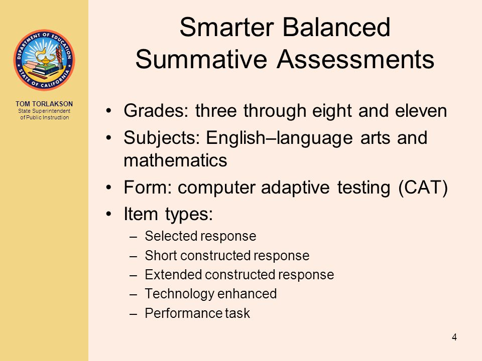 TOM TORLAKSON State Superintendent of Public Instruction Smarter Balanced Summative Assessments Grades: three through eight and eleven Subjects: Engli