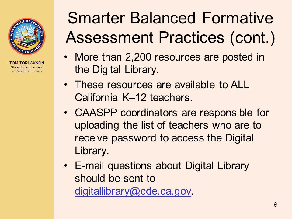 TOM TORLAKSON State Superintendent of Public Instruction Smarter Balanced Formative Assessment Practices (cont.) More than 2,200 resources are posted