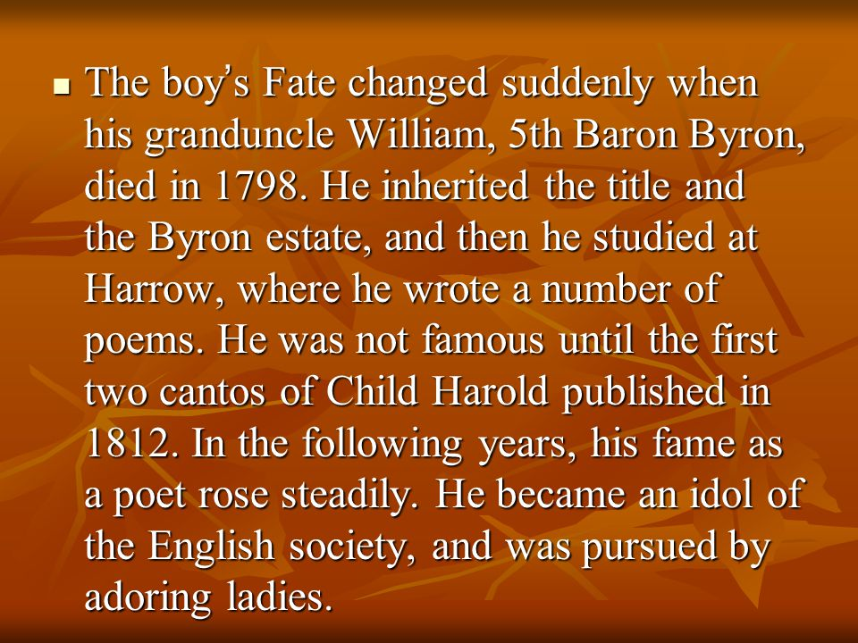 Byron was a dissolute person in nature and plunged into a series of notorious love affairs, including the love with his stepsister.