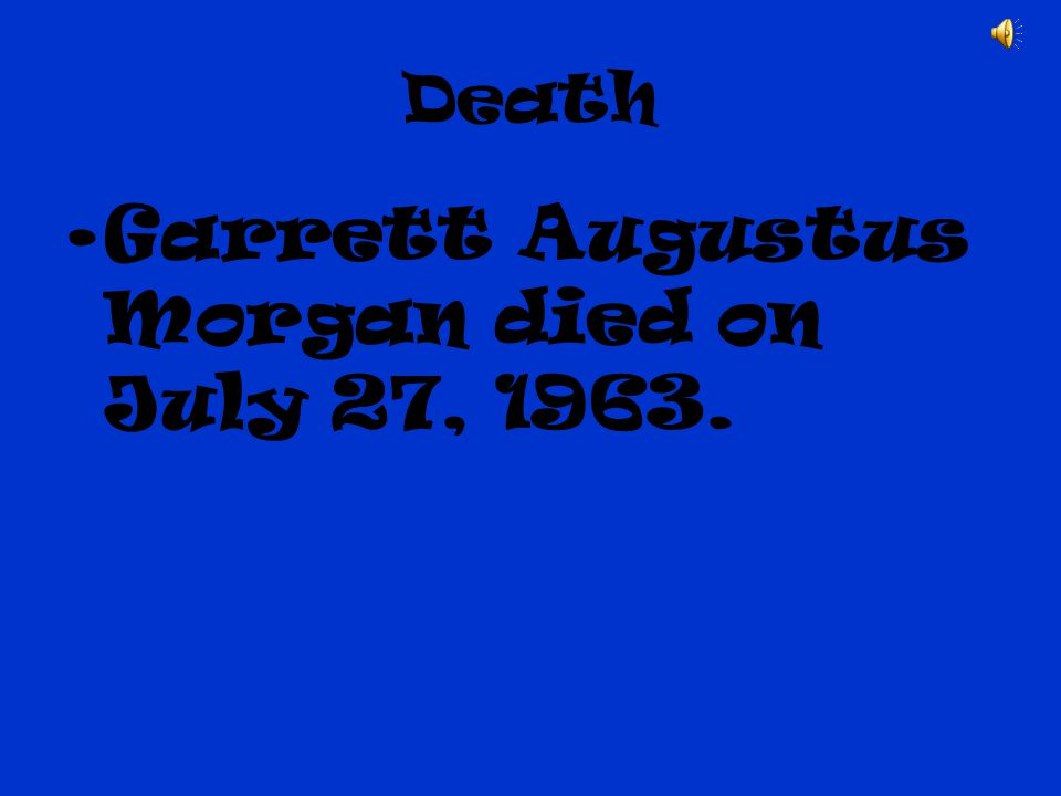 Death Garrett Augustus Morgan died on July 27, 1963.