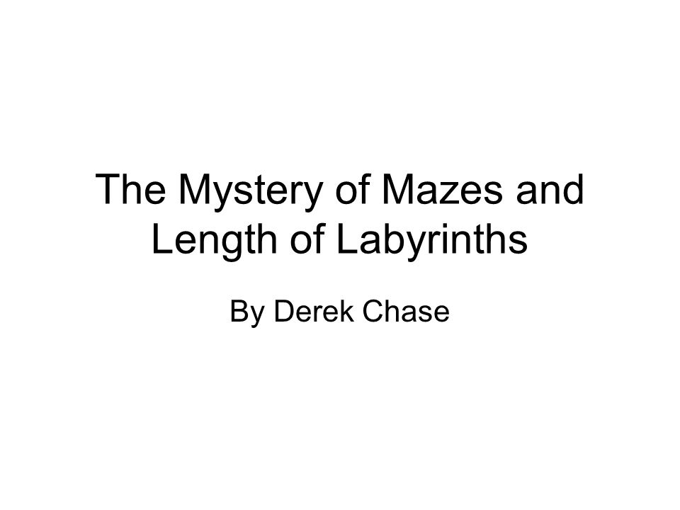 The Mystery of Mazes and Length of Labyrinths By Derek Chase