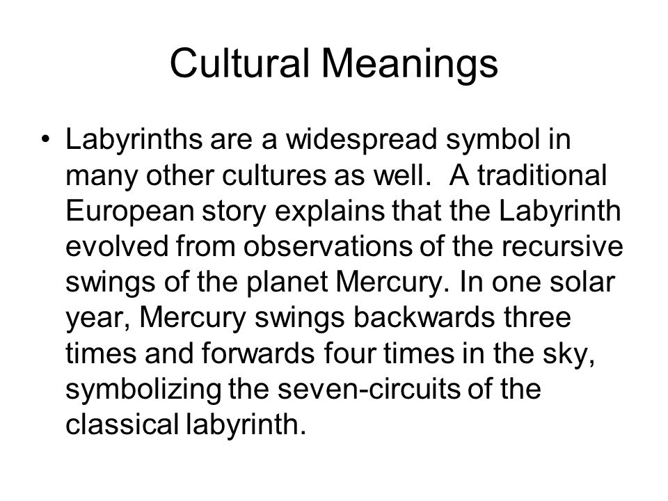 Cultural Meanings Labyrinths are a widespread symbol in many other cultures as well.