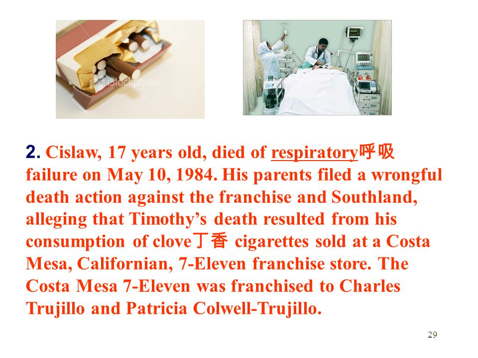 29 2. Cislaw, 17 years old, died of respiratory 呼吸 failure on May 10, 1984. His parents filed a wrongful death action against the franchise and Southl