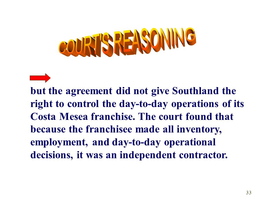 33 but the agreement did not give Southland the right to control the day-to-day operations of its Costa Mesea franchise.