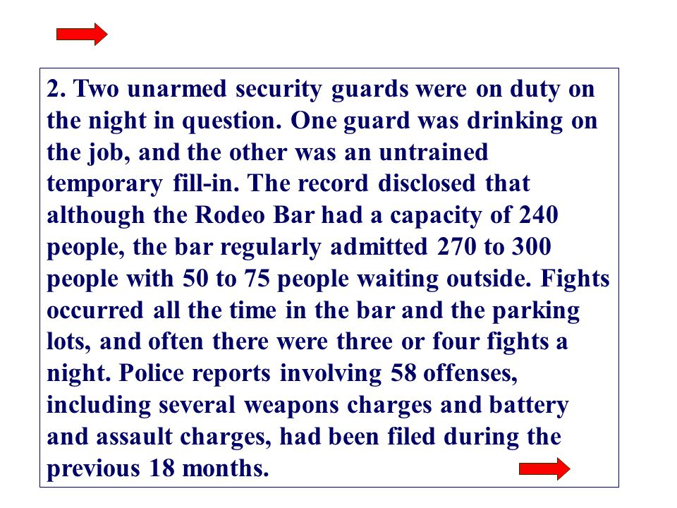 40 2. Two unarmed security guards were on duty on the night in question. One guard was drinking on the job, and the other was an untrained temporary f