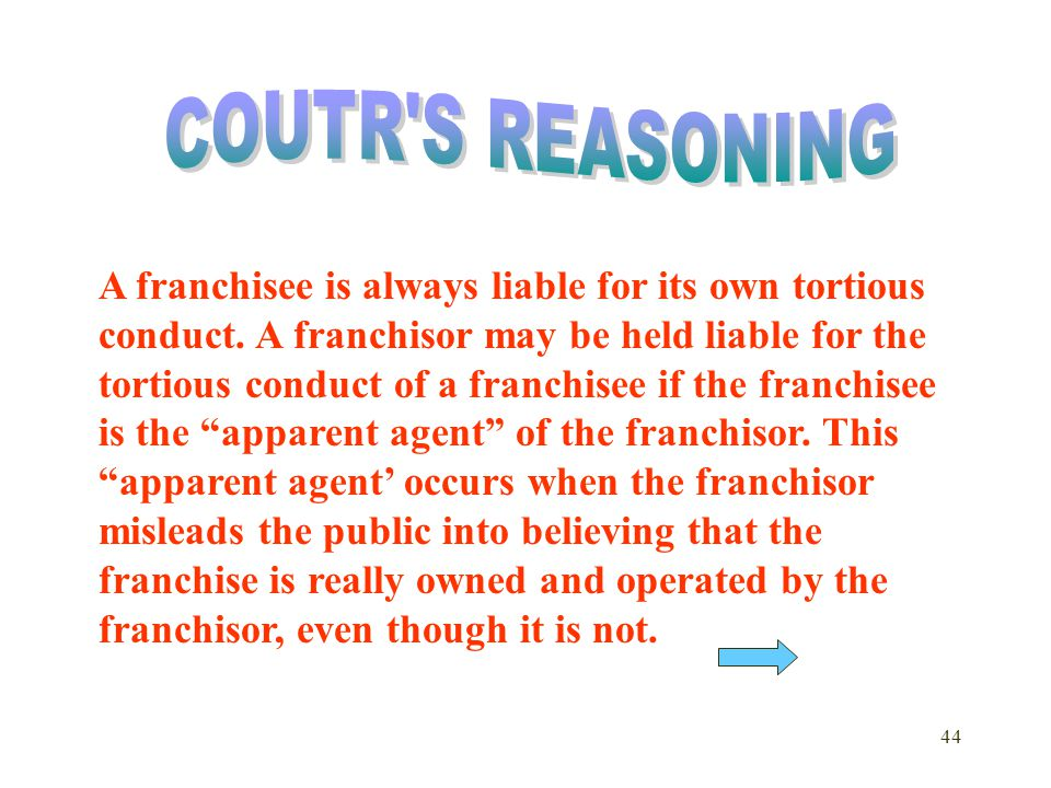 44 A franchisee is always liable for its own tortious conduct.