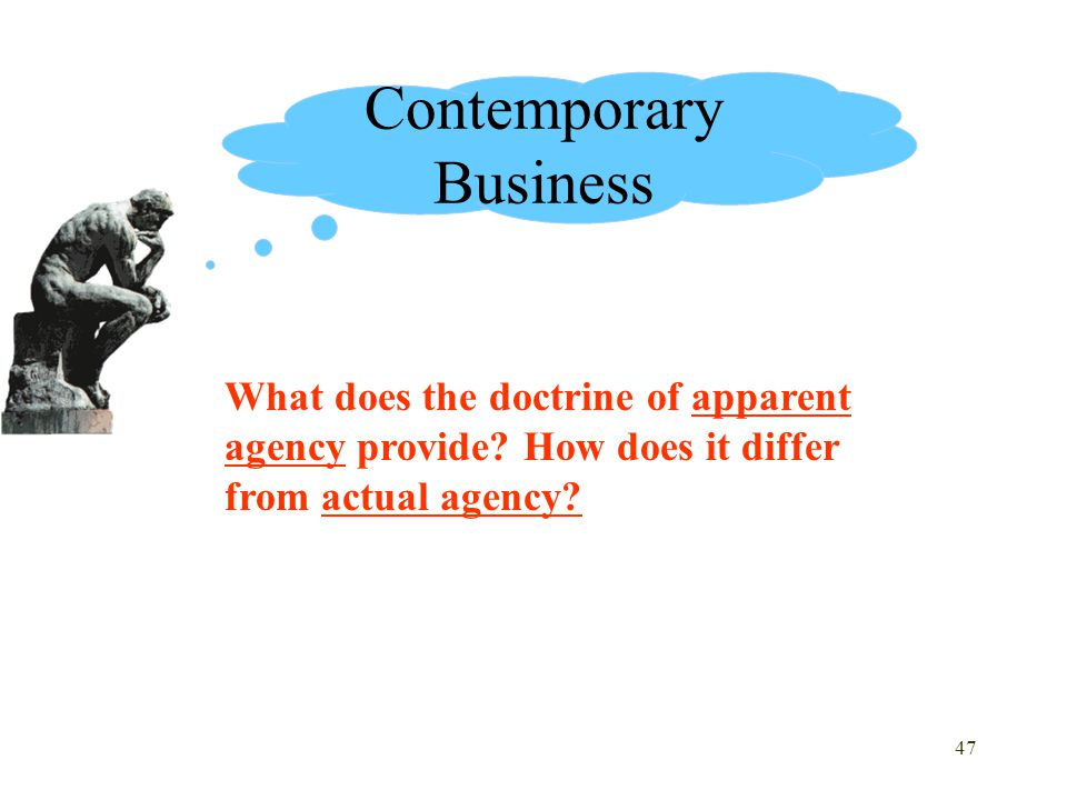 47 What does the doctrine of apparent agency provide? How does it differ from actual agency? Contemporary Business